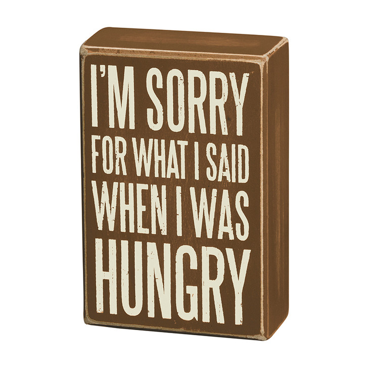 I'm Sorry For What I Said When I Was Hungry Wooden Box Sign