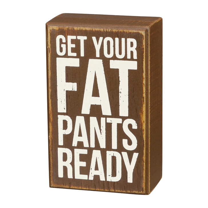 Get Your Fat Pants Ready Small Rustic Box Sign