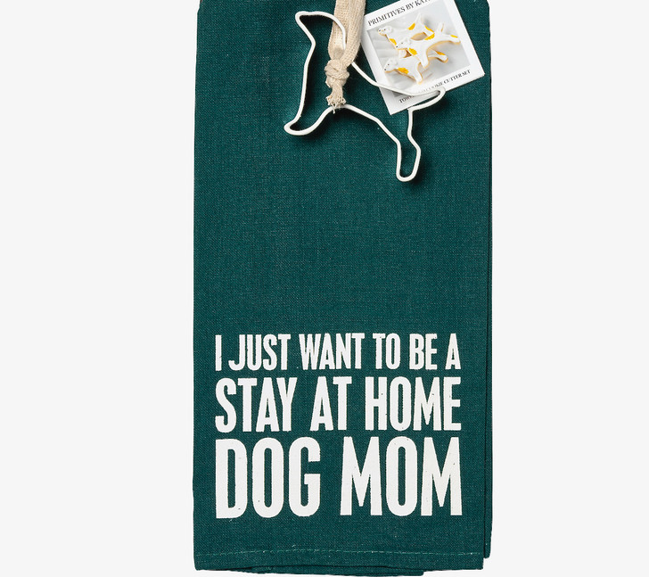I Just Want to be a Stay At Home Dog Mom Tea Towel w Dog Cookie Cutter - A