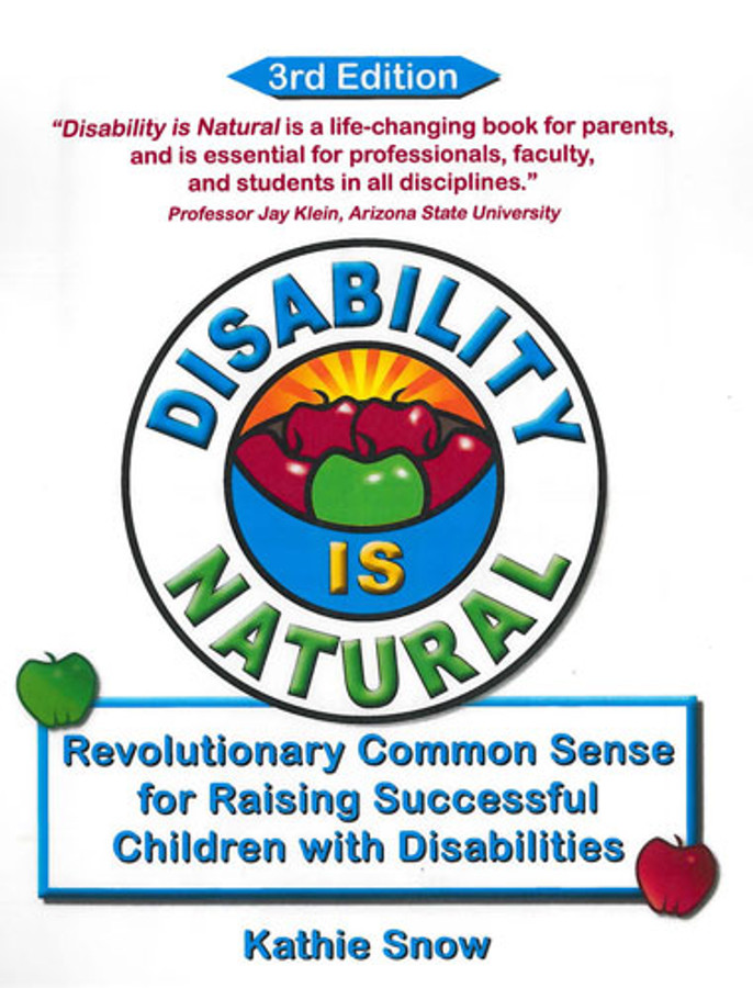 Disability is Natural: Revolutionary Common Sense for Raising Successful Children with Disabilities; Third Edition