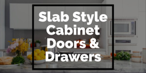 Slab Style Cabinets Doors and Drawers