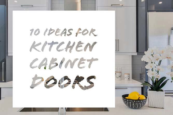 10 Ideas for Kitchen Cabinet Doors