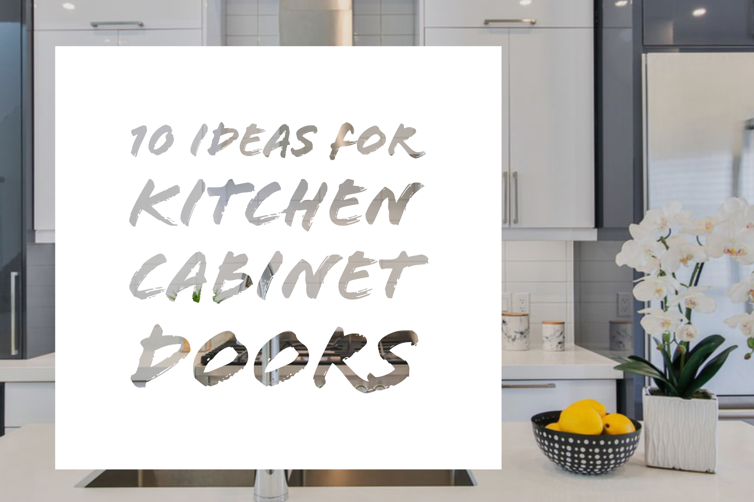 10 Ideas For Kitchen Cabinet Doors Cabinet Now