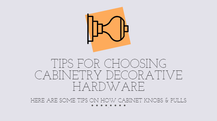 Tips for Choosing Cabinetry Decorative Hardware