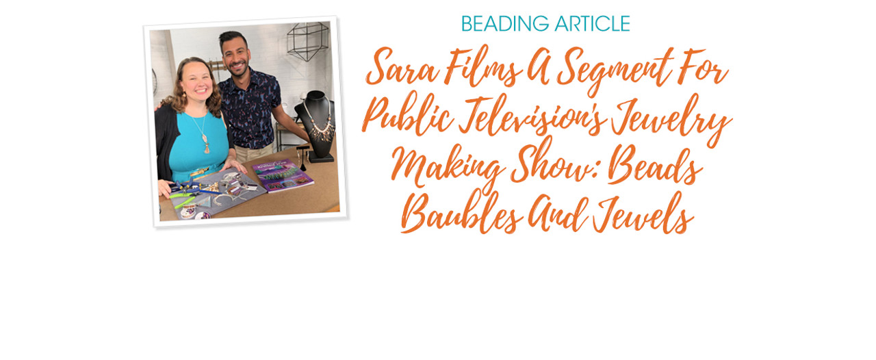 Sara Films A Segment For Public Television's Jewelry Making Show: Beads Baubles And Jewels