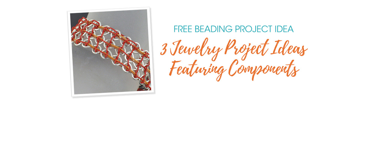 3 Jewelry Project Ideas Featuring Components