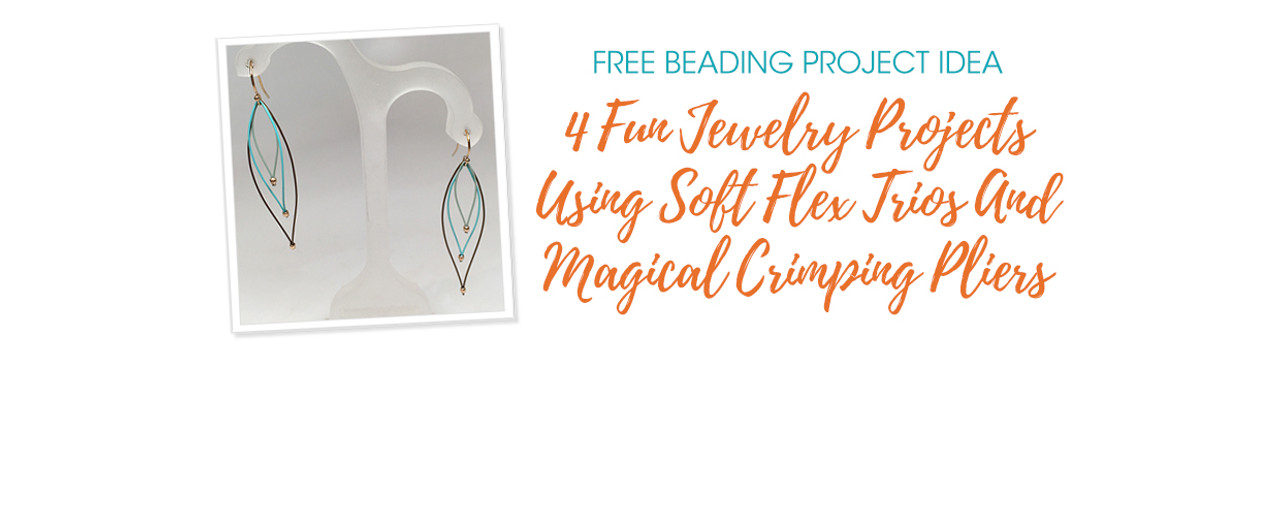 4 Fun Jewelry Projects Using Soft Flex Trios And Magical Crimping Pliers