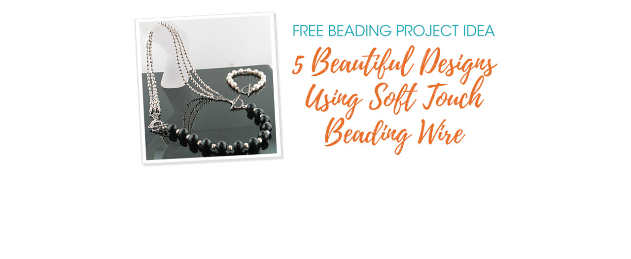 5 Beautiful Designs Using Soft Touch Beading Wire