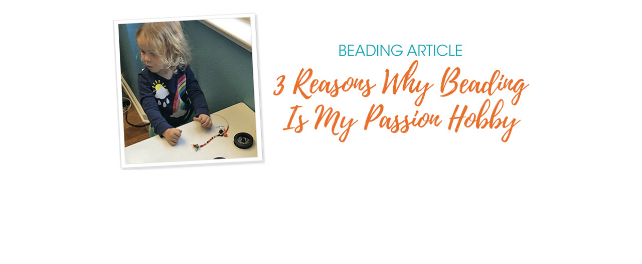 3 Reasons Why Beading Is My Passion Hobby