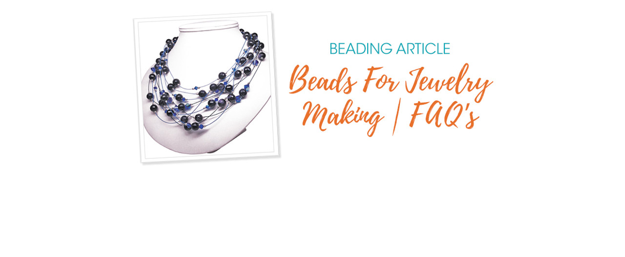 Beads For Jewelry Making | FAQ's