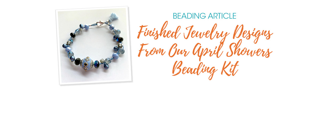 Finished Jewelry Designs From Our April Showers Beading Kit
