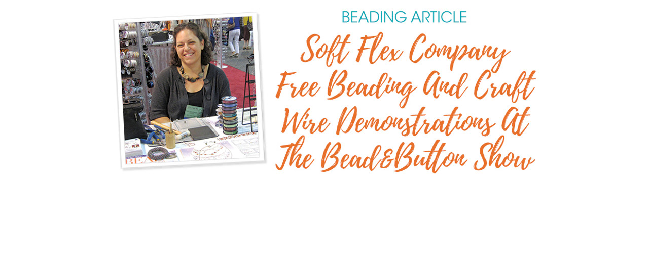 Soft Flex Company Free Beading And Craft Wire Demonstrations At The Bead&Button Show