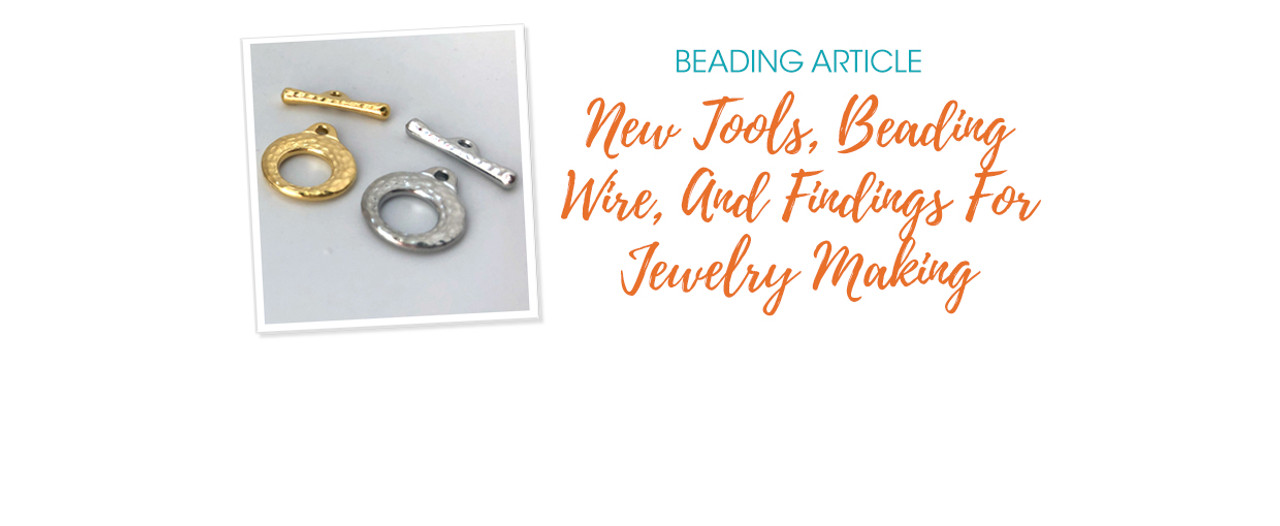 New Tools, Beading Wire, And Findings For Jewelry Making