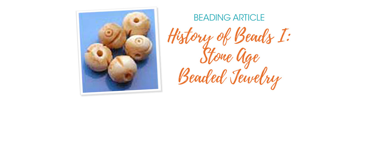 History of Beads I: Stone Age Beaded Jewelry