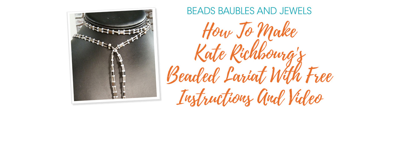Beads Baubles & Jewels: How To Make Kate Richbourg's Beaded Lariat With Free Instructions And Video
