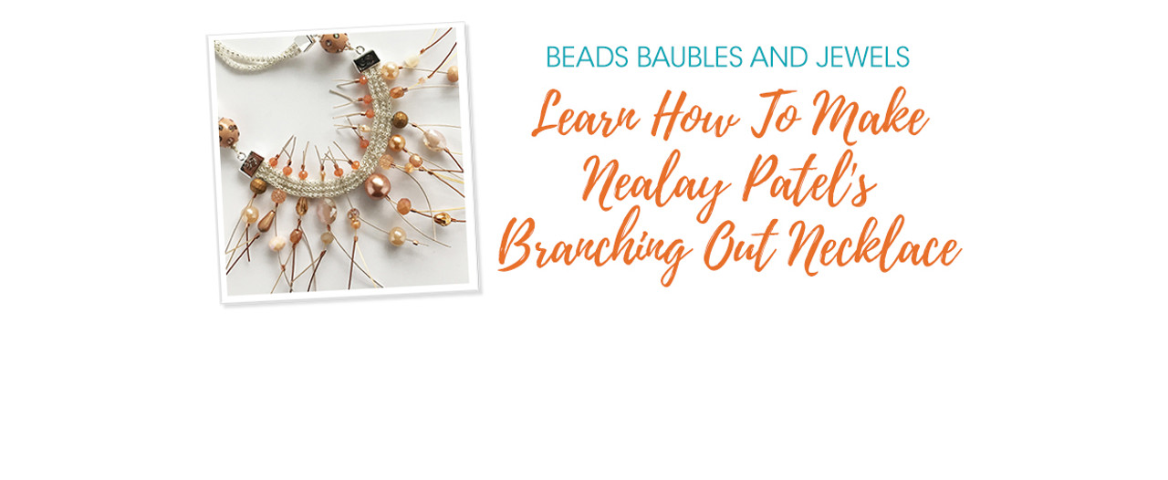 Beads Baubles & Jewels: Learn How To Make Nealay Patel's Branching Out Necklace