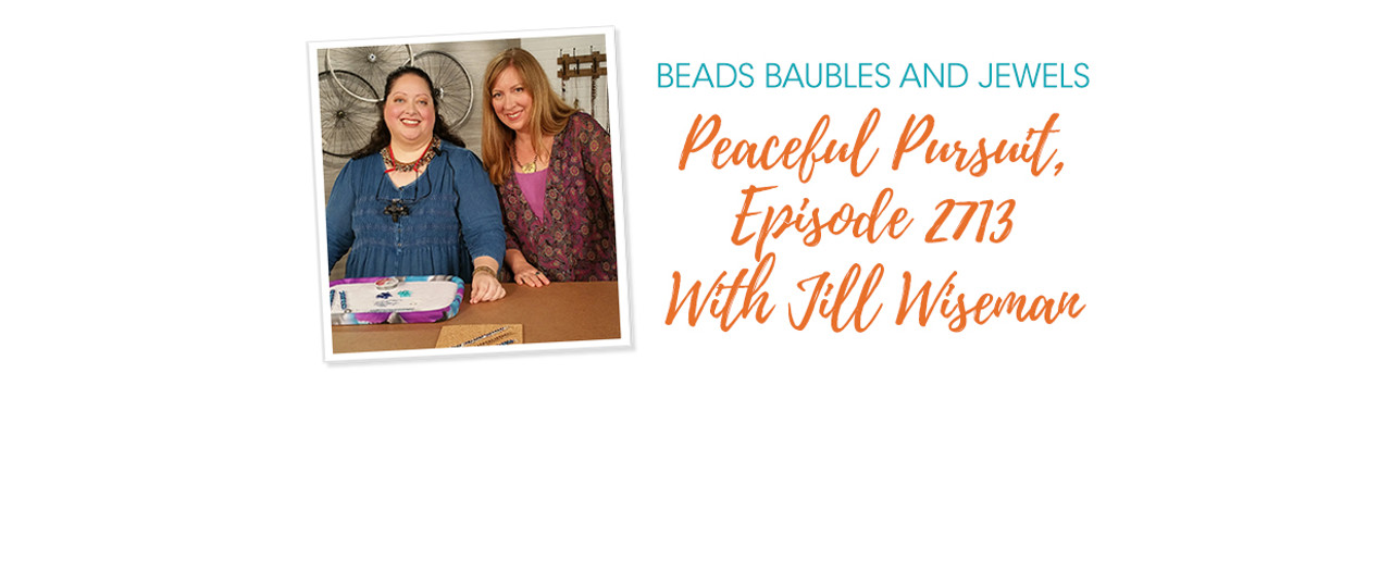 Beads Baubles And Jewels - Peaceful Pursuit, Episode 2713 With Jill Wiseman