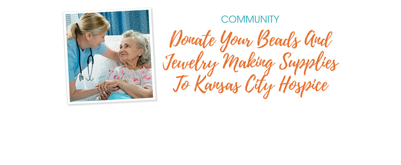 Donate Your Beads And Jewelry Making Supplies To Kansas City Hospice