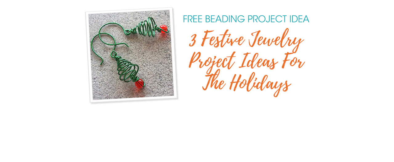 3 Festive Jewelry Project Ideas For The Holidays