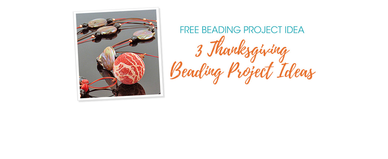 3 Thanksgiving Beading Project Ideas