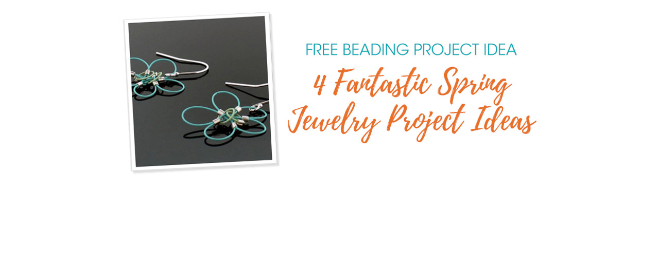 4 Fantastic Spring Jewelry Project Ideas