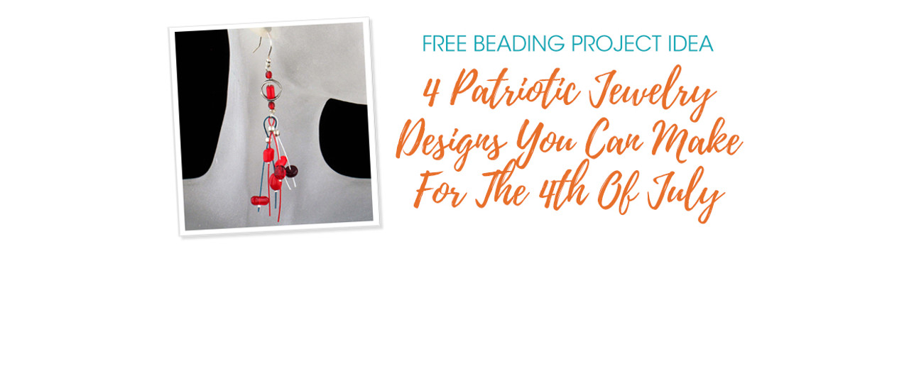 4 Patriotic Jewelry Designs You Can Make For The 4th Of July