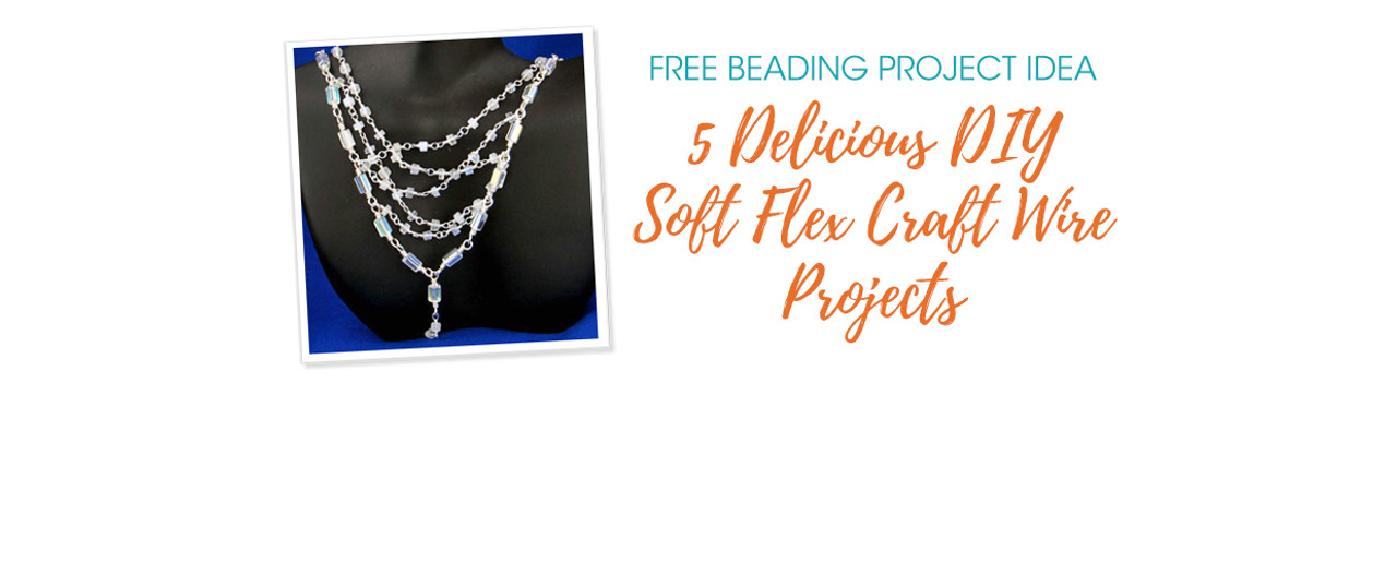 5 Delicious DIY Soft Flex Craft Wire Projects