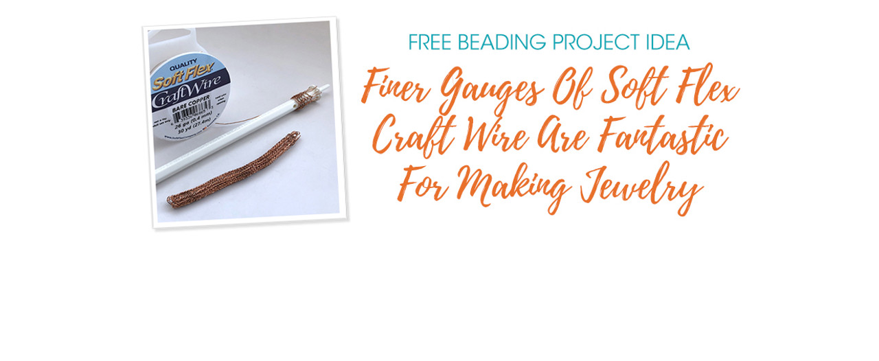 Finer Gauges Of Soft Flex Craft Wire Are Fantastic For Making Jewelry
