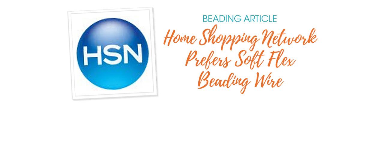 Home Shopping Network Prefers Soft Flex Beading Wire