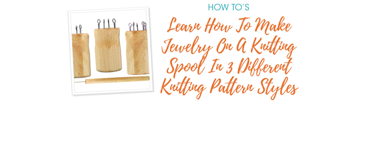 Learn How To Make Jewelry On A Knitting Spool In 3 Different Knitting Pattern Styles