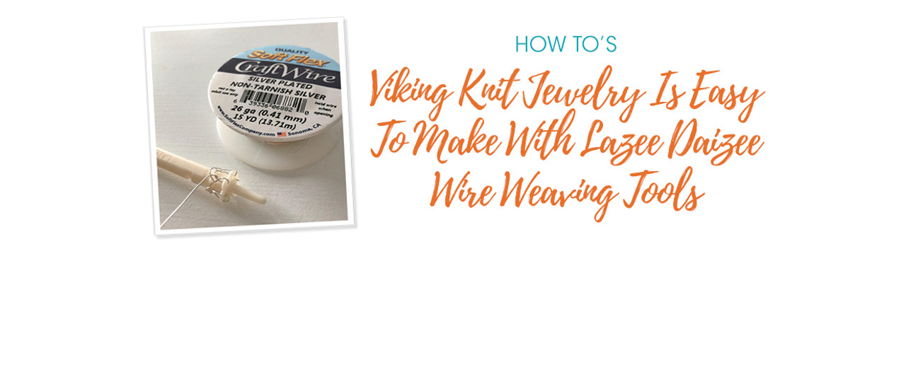 Viking Knit Jewelry Is Easy To Make With Lazee Daizee Wire Weaving Tools