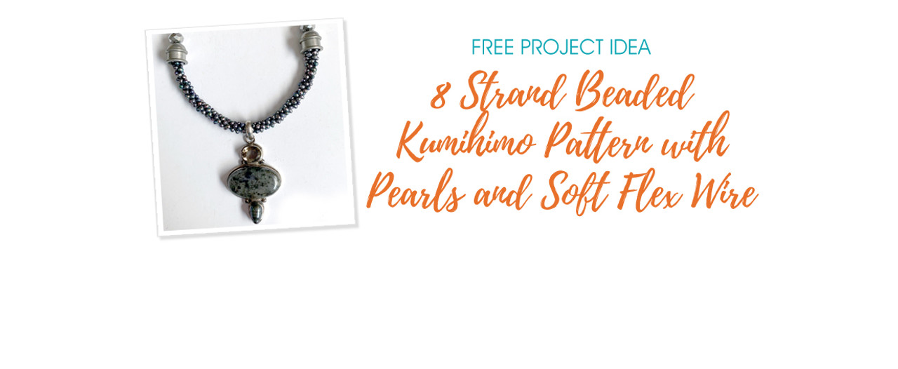 8 Strand Beaded Kumihimo Pattern with Pearls and Soft Flex Wire