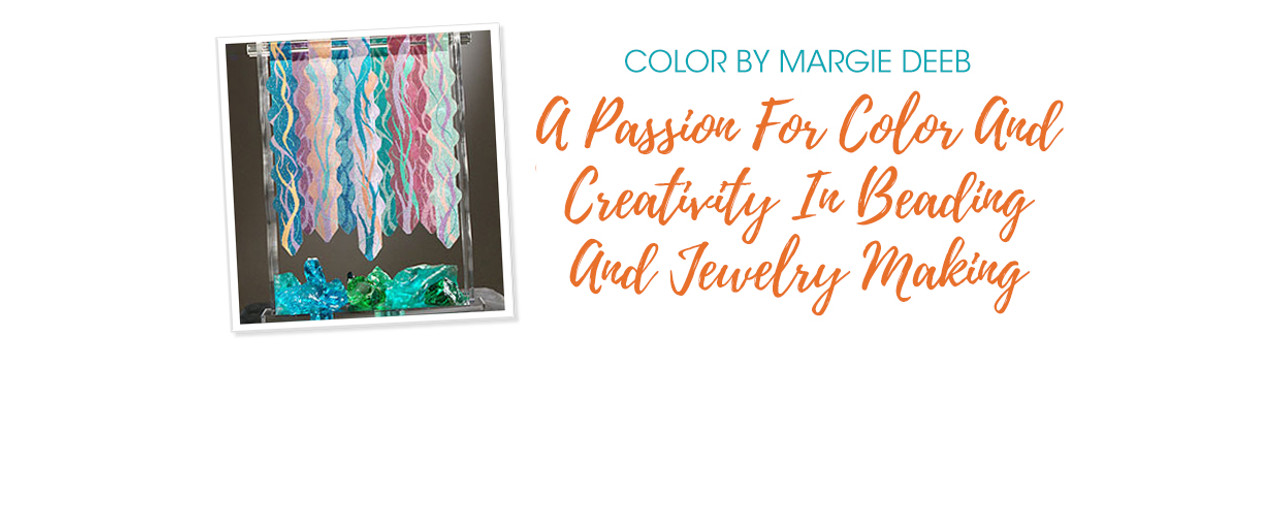 A Passion For Color And Creativity In Beading And Jewelry Making With Margie Deeb