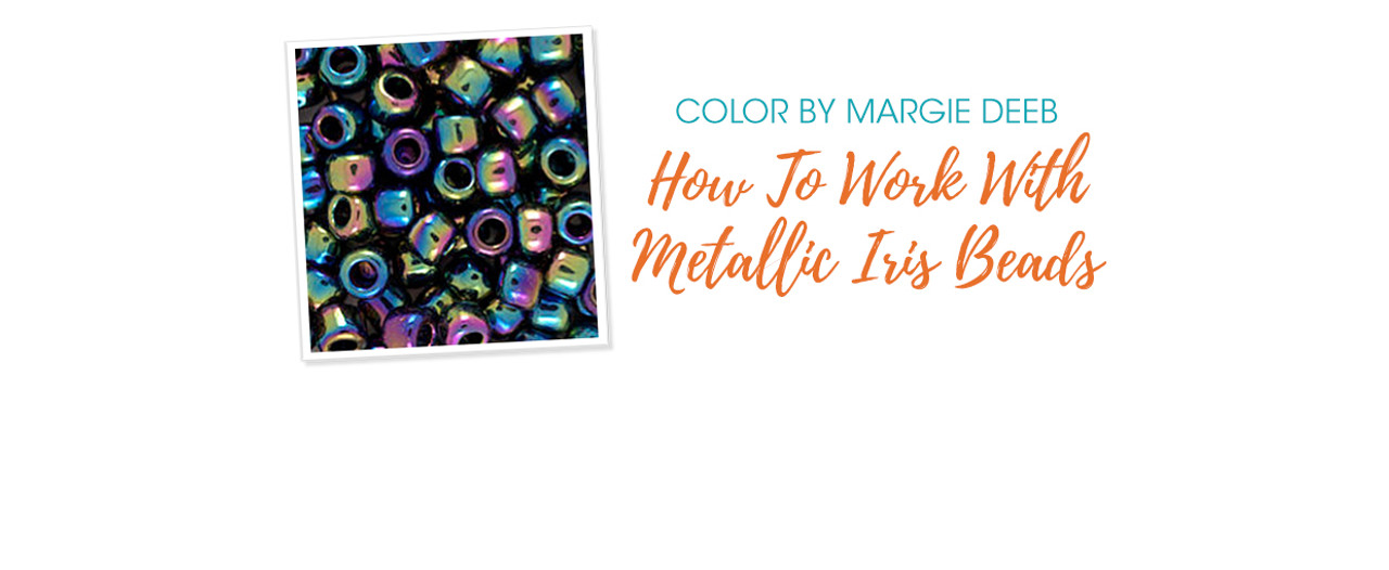 Jewelry Design: How To Work With Metallic Iris Beads with Margie Deeb