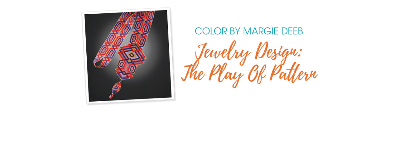 Jewelry Design: The Play Of Pattern With Margie Deeb
