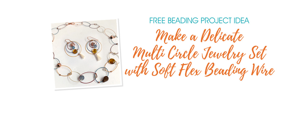 Make a Delicate Multi Circle Jewelry Set with Soft Flex Beading Wire