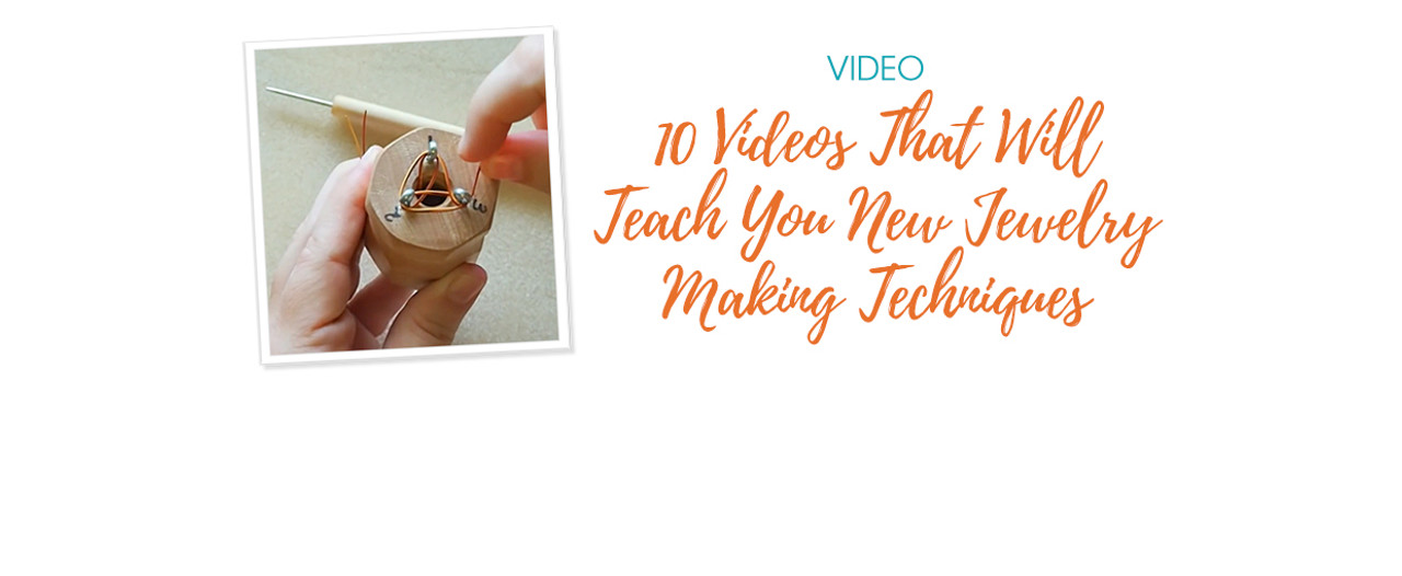 10 Videos That Will Teach You New Jewelry Making Techniques