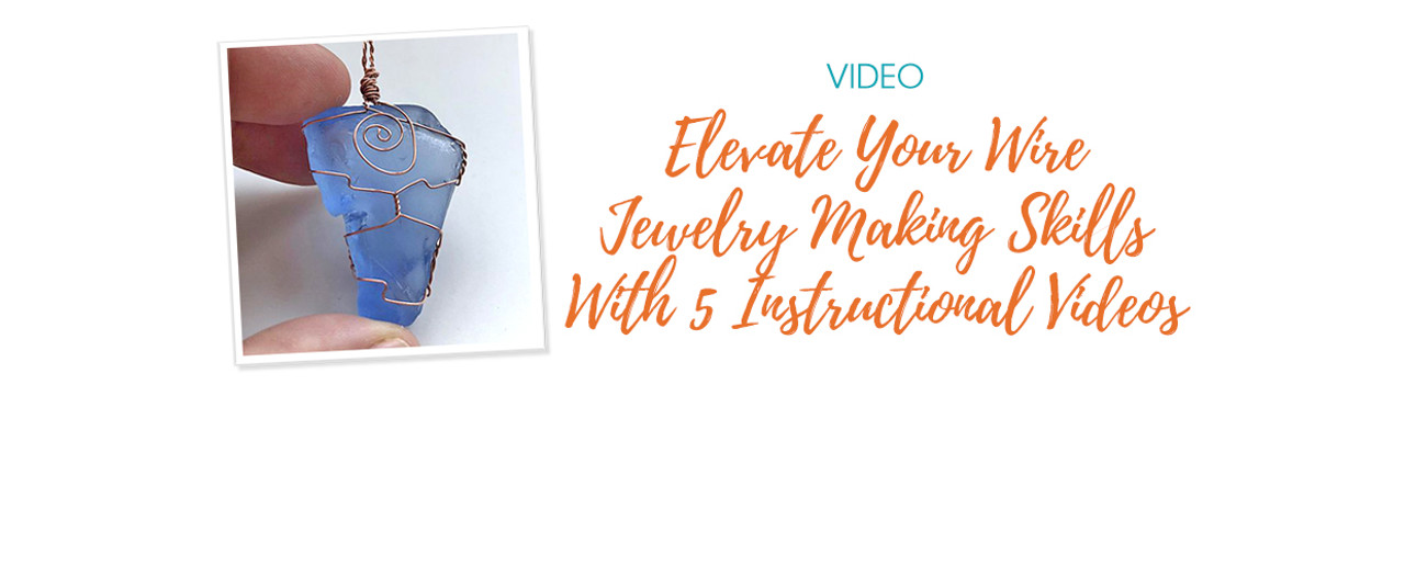 Elevate Your Wire Jewelry Making Skills With 5 Instructional Videos