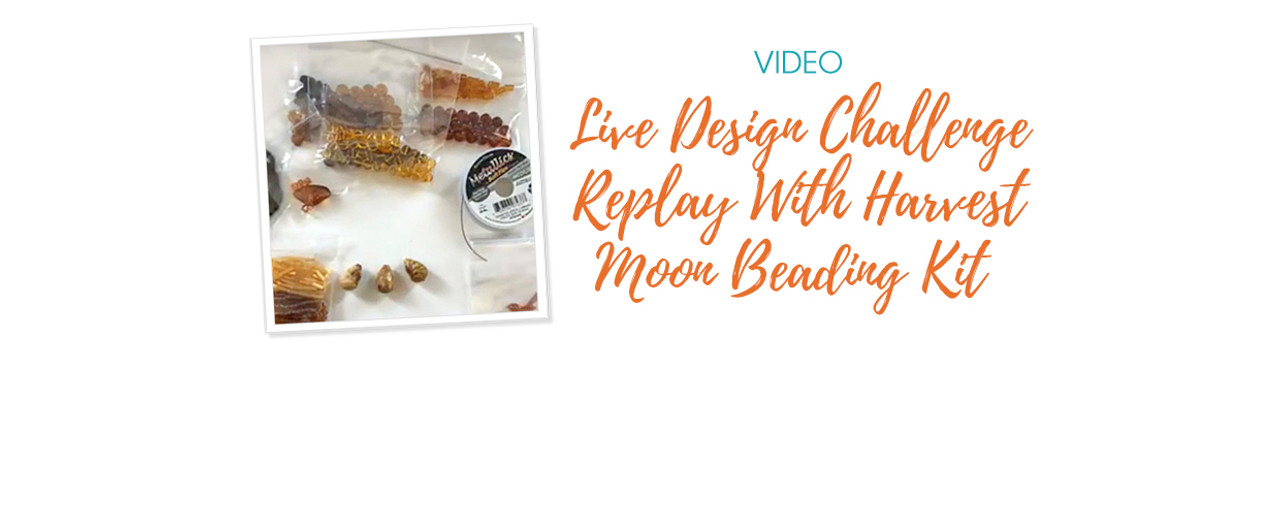 Live Design Challenge Replay With Harvest Moon Beading Kit