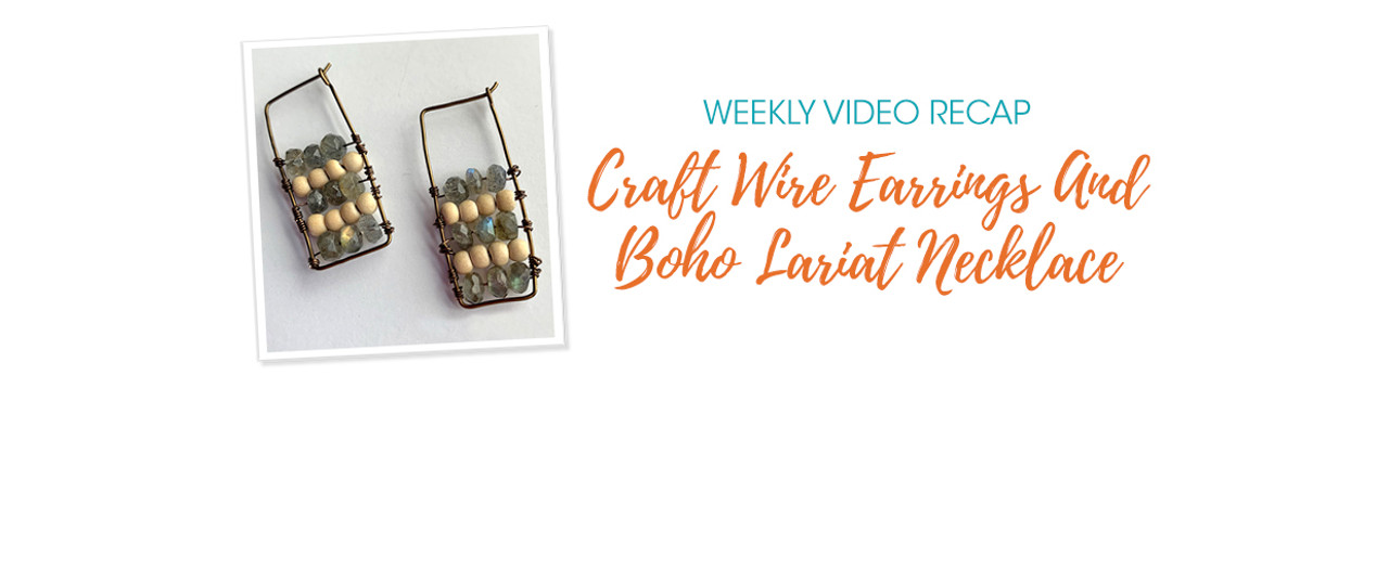 Weekly Video Recap: Craft Wire Earrings And Boho Lariat Necklace