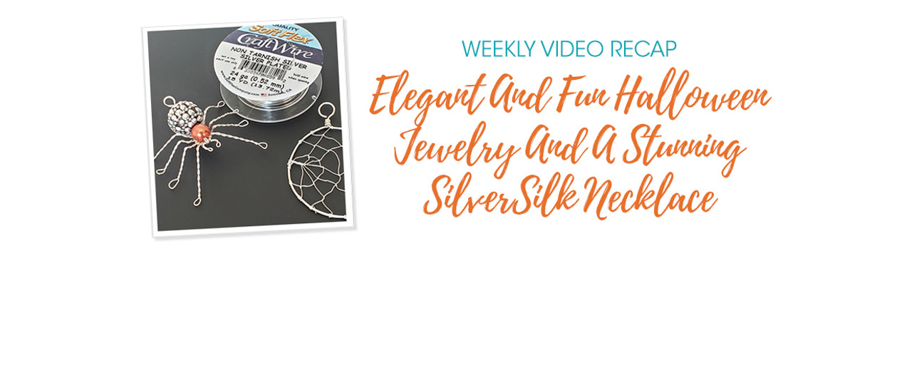 Weekly Video Recap: Elegant And Fun Halloween Jewelry And A Stunning SilverSilk Necklace