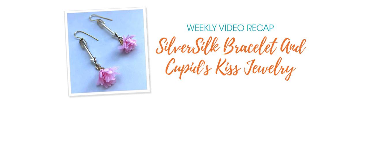 Weekly Video Recap: SilverSilk Bracelet And Cupid's Kiss Jewelry