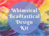 Whimsical Beadtastical Design Kit