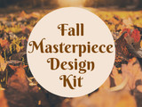Fall Masterpiece Design Kit