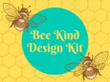 Bee Kind Design Kit