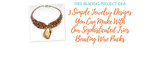 3 Simple Jewelry Designs You Can Make With Our Sophisticated Trios Beading Wire Packs