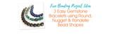 3 Easy Gemstone Bracelets using Round, Nugget & Rondelle Bead Shapes