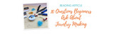 10 Questions Beginners Ask About Jewelry Making