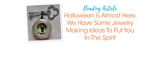 Halloween Is Almost Here, We Have Some Jewelry Making Ideas To Put You In The Spirit