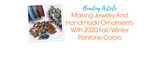 Making Jewelry And Handmade Ornaments With 2020 Fall/Winter Pantone Colors